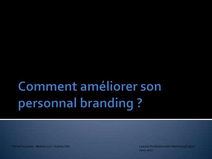 Comment améliorer son personnalbranding ?<br />Pierre Fousseret - Bastien Lux - Audrey Oltz Licence Professionnelle Ma...