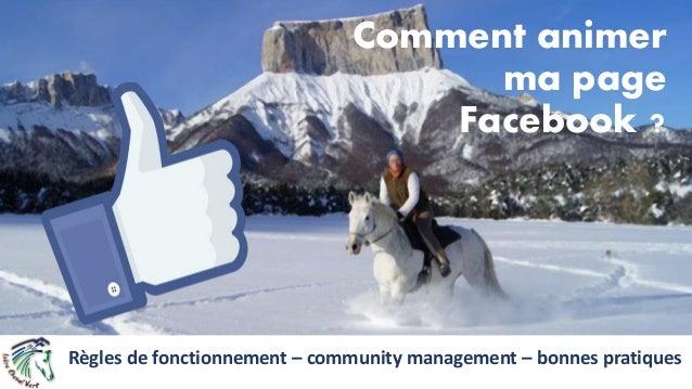 Comment animer ma page Facebook ? Règles de fonctionnement – community management – bonnes pratiques
