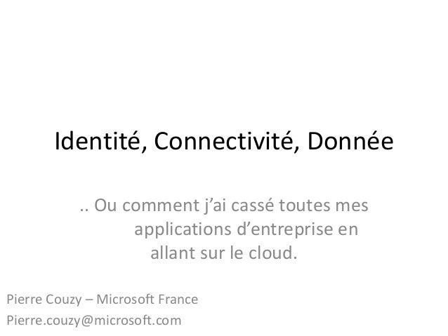 Identité, Connectivité, Donnée .. Ou comment j'ai cassé toutes mes applications d'entreprise en allant sur le cloud. Pierr...