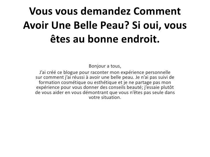 Vousvousdemandez Comment AvoirUne Belle Peau? Si oui, vousêtes au bonne endroit.<br />Bonjour a tous,<br />J'aicrééceblogu...