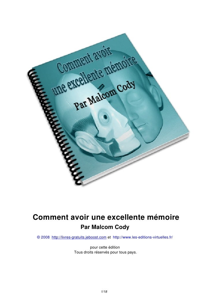 Comment avoir une excellente mémoire                            Par Malcom Cody  © 2008 http://livres-gratuits.jeboost.com...
