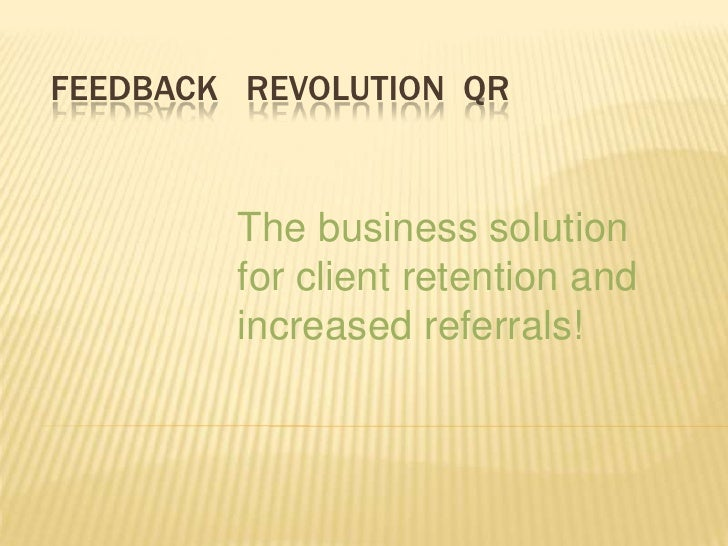 Feedback   Revolution  qr<br />The business solution for client retention and increased referrals!<br />