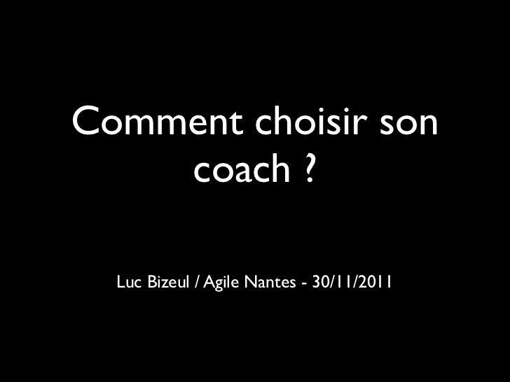Comment choisir son    coach ?  Luc Bizeul / Agile Nantes - 30/11/2011