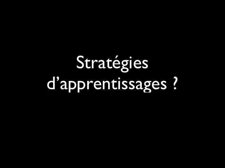 Stratégiesd'apprentissages ?