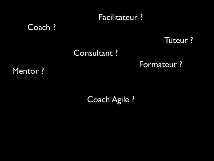 Facilitateur ?   Coach ?                                      Tuteur ?             Consultant ?                           ...
