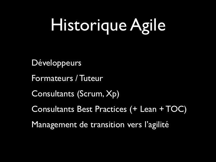 Historique AgileDéveloppeursFormateurs / TuteurConsultants (Scrum, Xp)Consultants Best Practices (+ Lean + TOC)Management ...