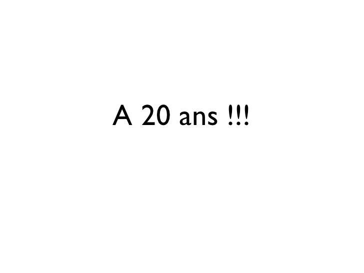 A 20 ans !!!