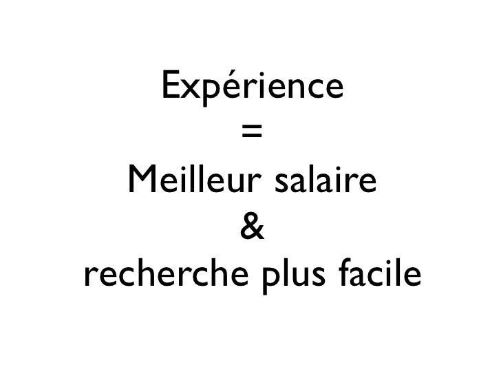 Expérience         =  Meilleur salaire         &recherche plus facile