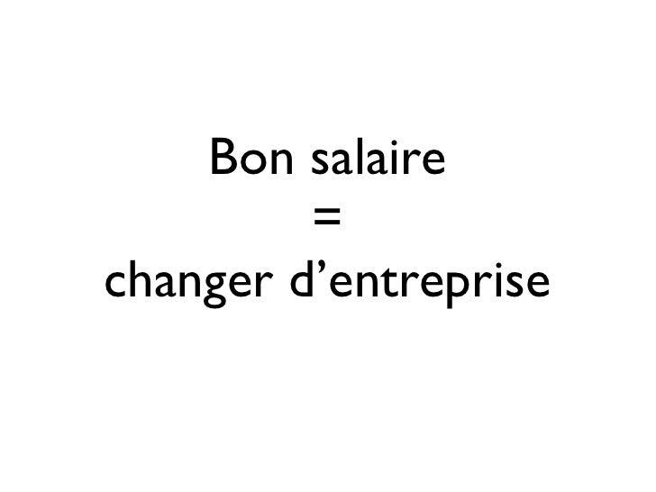 Bon salaire         =changer d'entreprise
