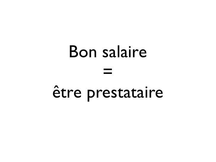 Bon salaire       =être prestataire