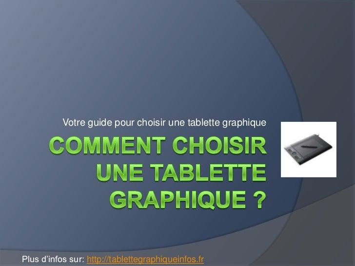 Votre guide pour choisir une tablette graphiquePlus d'infos sur: http://tablettegraphiqueinfos.fr