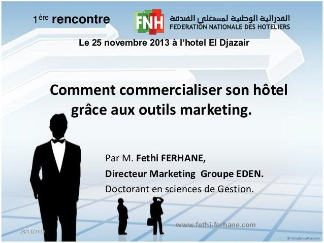 1ère rencontre Le 25 novembre 2013 à l'hotel El Djazair  Comment commercialiser son hôtel grâce aux outils marketing. Par ...