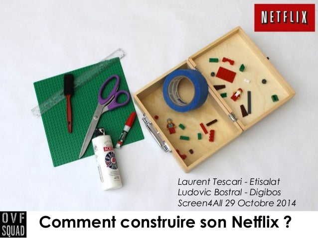 Laurent Tescari - Etisalat  Ludovic Bostral - Digibos  Screen4All 29 Octobre 2014  Comment construire son Netflix ?