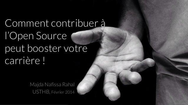 Comment contribuer à l'Open Source peut booster votre carrière ! Majda Nafissa Rahal USTHB, Février 2014