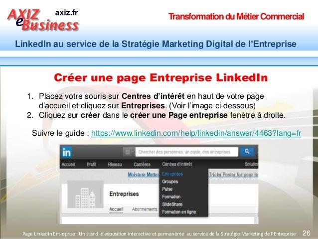 TransformationduMétierCommercial LinkedIn au service de la Stratégie Marketing Digital de l'Entreprise 26 Créer une page E...