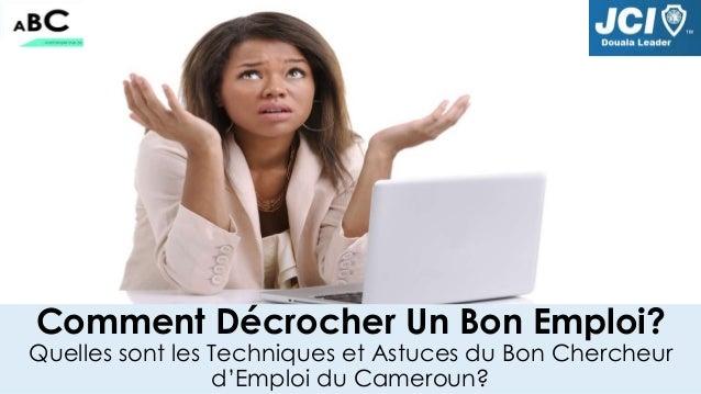 Comment Décrocher Un Bon Emploi? Quelles sont les Techniques et Astuces du Bon Chercheur d'Emploi du Cameroun?