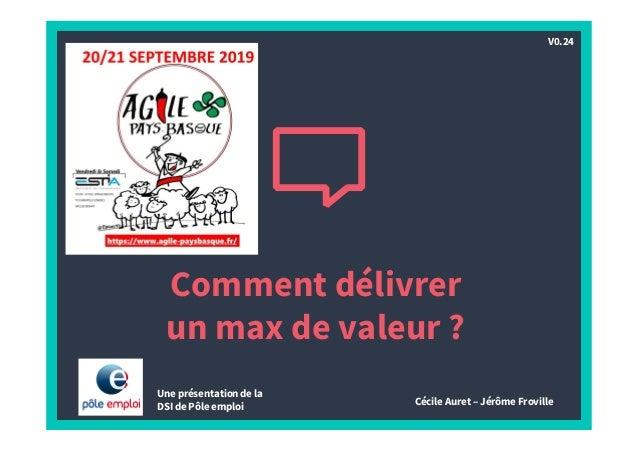 Comment délivrer un max de valeur ? Une présentation de la DSI de Pôle emploi Cécile Auret – Jérôme Froville V0.24