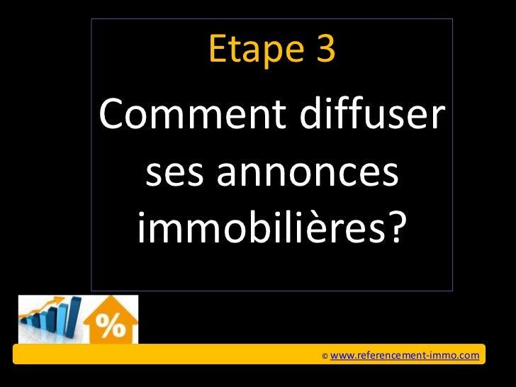 Etape 3Comment diffuser   ses annonces  immobilières?          © www.referencement-immo.com