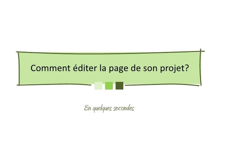 Comment éditer la page de son projet?            En quelques secondes