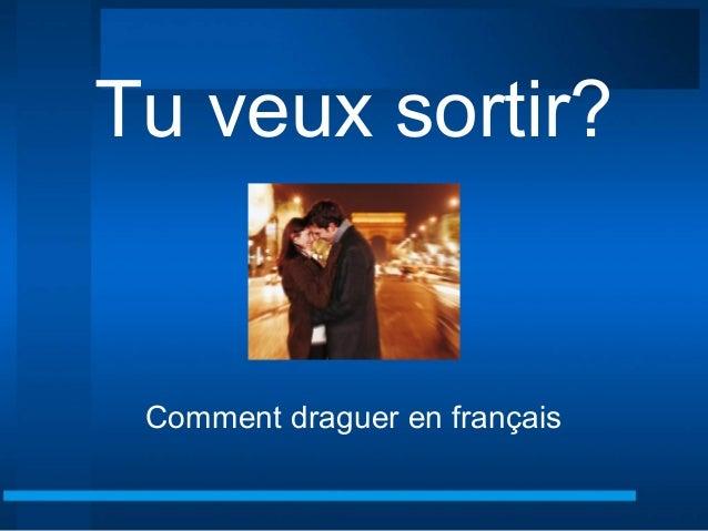 Tu veux sortir? Comment draguer en français