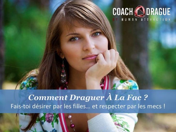 Comment Draguer À La Fac ?<br />Fais-toi désirer par les filles… et respecter par les mecs !<br />