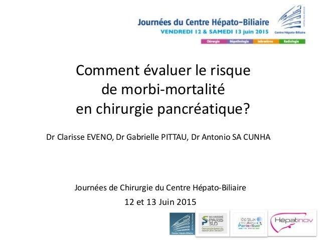 Comment évaluer le risque de morbi-mortalité en chirurgie pancréatique? Dr Clarisse EVENO, Dr Gabrielle PITTAU, Dr Antoni...
