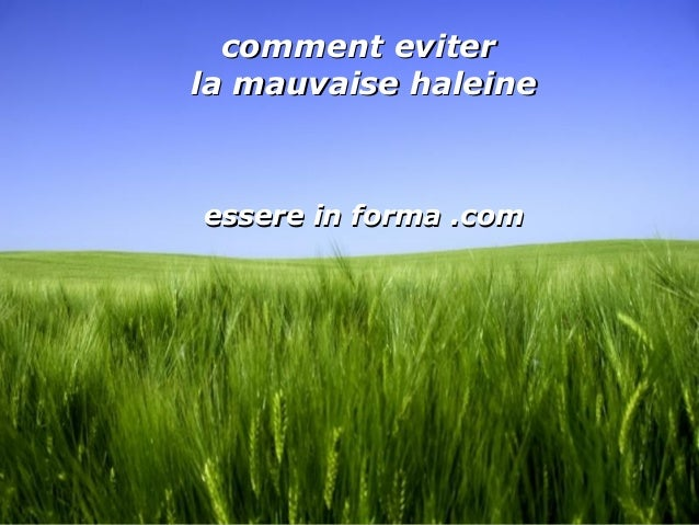Page 1 comment evitercomment eviter la mauvaise haleinela mauvaise haleine essere in forma .comessere in forma .com