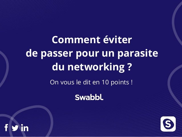 Comment éviter de passer pour un parasite du networking ? On vous le dit en 10 points !