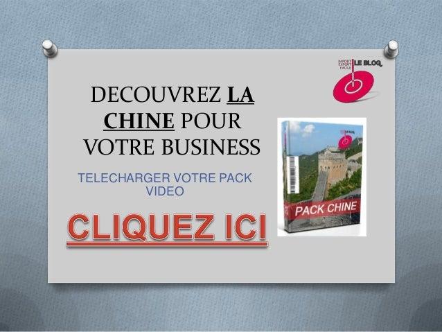 DECOUVREZ LA CHINE POURVOTRE BUSINESSTELECHARGER VOTRE PACK        VIDEO