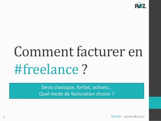Comment facturer en    #freelance ?        Devis classique, forfait, actions…       Quel mode de facturation choisir ?1   ...