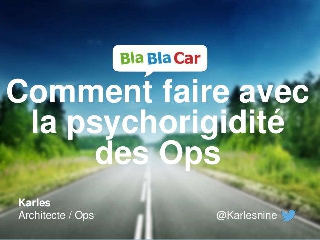 Comment faire avec la psychorigidité des Ops Karles Architecte / Ops @Karlesnine