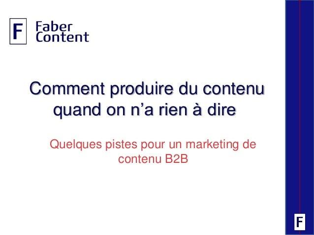 Comment produire du contenu quand on n'a rien à dire Quelques pistes pour un marketing de contenu B2B