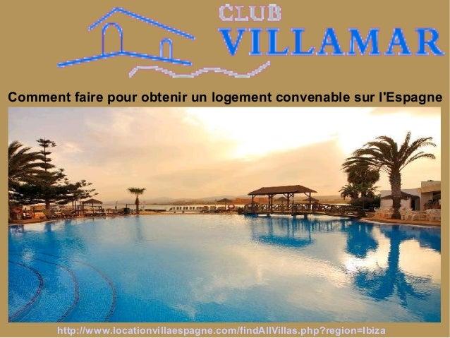 Comment faire pour obtenir un logement convenable sur l'Espagne http://www.locationvillaespagne.com/findAllVillas.php?regi...