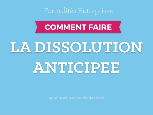 LA DISSOLUTION ANTICIPEE annonces-legales-faciles.com