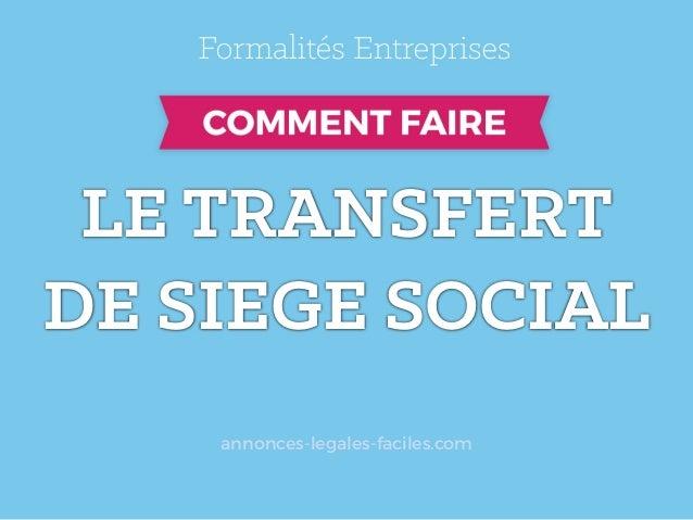 LE TRANSFERT   DE SIEGE SOCIAL annonces-legales-faciles.com