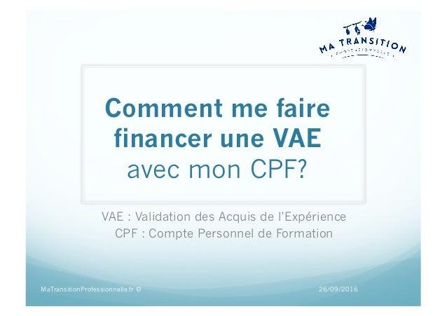 Comment me faire financer une VAE avec mon CPF? VAE : Validation des Acquis de l'Expérience CPF : Compte Personnel de Form...