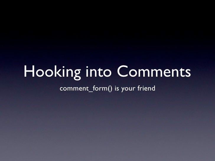 Hooking into Comments     comment_form() is your friend