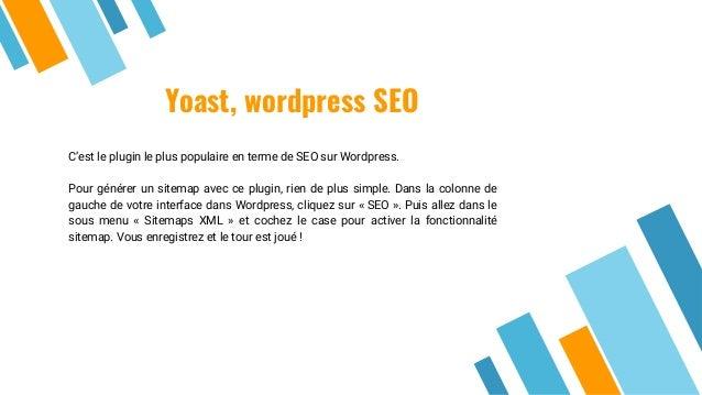 Yoast, wordpress SEO C'est le plugin le plus populaire en terme de SEO sur Wordpress. Pour générer un sitemap avec ce plug...