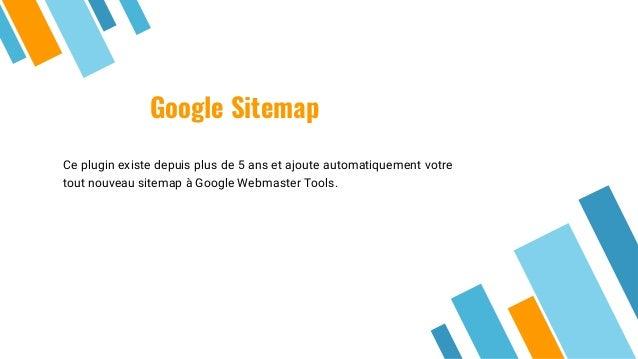 Google Sitemap Ce plugin existe depuis plus de 5 ans et ajoute automatiquement votre tout nouveau sitemap à Google Webmast...