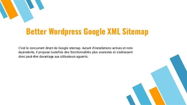Better Wordpress Google XML Sitemap C'est le concurrent direct de Google sitemap. Autant d'installations actives et note é...