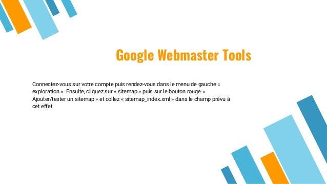 Google Webmaster Tools Connectez-vous sur votre compte puis rendez-vous dans le menu de gauche « exploration ». Ensuite, c...