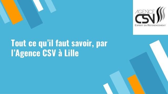 Tout ce qu'il faut savoir, par l'Agence CSV à Lille
