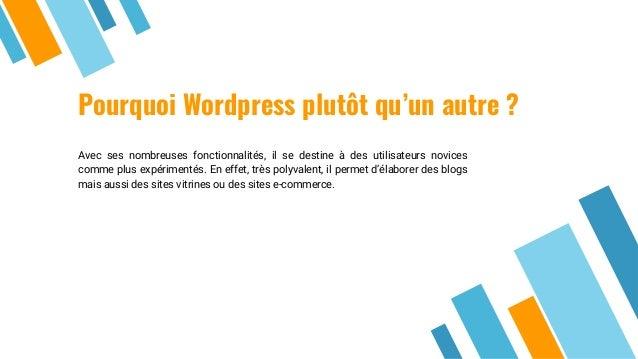 Pourquoi Wordpress plutôt qu'un autre ? Avec ses nombreuses fonctionnalités, il se destine à des utilisateurs novices comm...