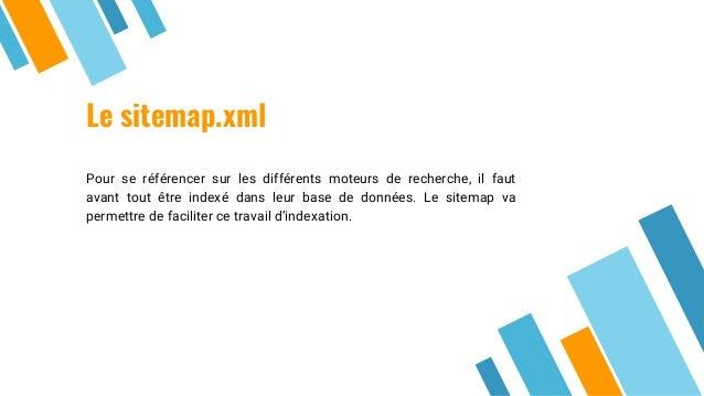 Le sitemap.xml Pour se référencer sur les différents moteurs de recherche, il faut avant tout être indexé dans leur base d...