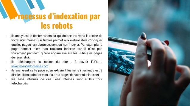 Processus d'indexation par les robots - ils analysent le fichier robots.txt qui doit se trouver à la racine de votre site ...