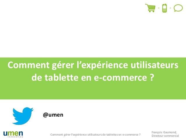 Comment gérer l'expérience utilisateurs    de tablette en e-commerce ?        @umen                                       ...