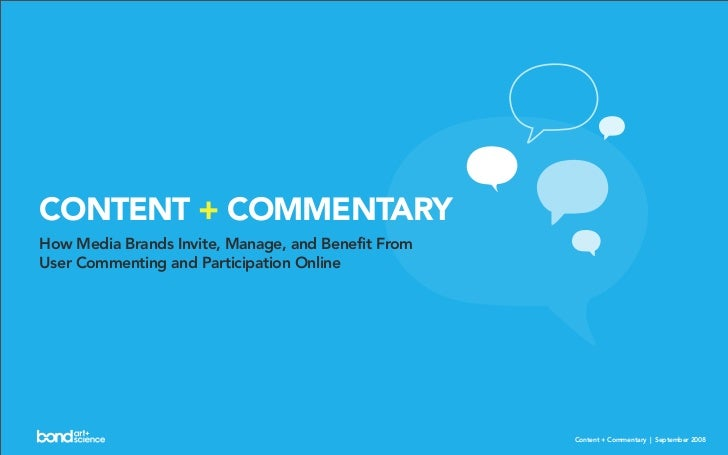 CONTENT + COMMENTARY How Media Brands Invite, Manage, and Benefit From User Commenting and Participation Online           ...