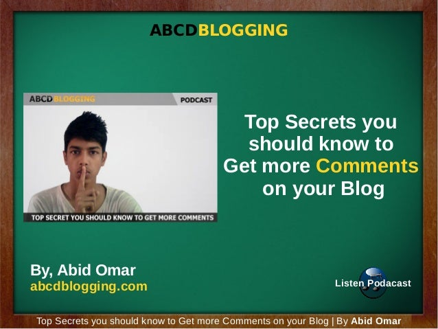 ABCDBLOGGING  Top Secrets you should know to Get more Comments on your Blog  By, Abid Omar  abcdblogging.com  Listen Podac...