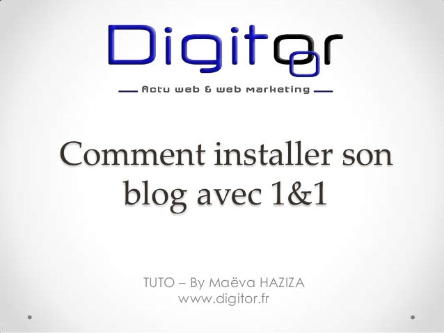 Comment installer son blog avec 1&1 TUTO – By Maëva HAZIZA www.digitor.fr