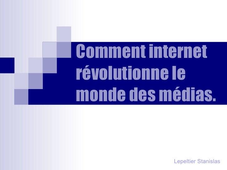 Comment internet révolutionne le monde des médias. Lepeltier Stanislas